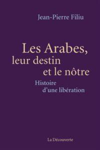 Les arabes, leur destin et le nôtre ; histoire d'une libération