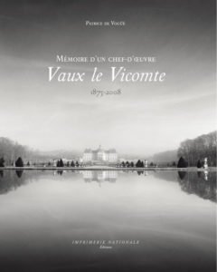 vaux le vicomte ; mémoire d'un chef-d'oeuvre ; 1875-2008