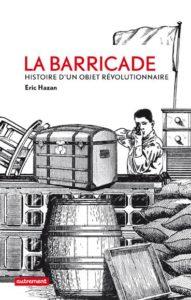 la barricade ; histoire d'un objet révolutionnaire